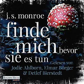 Finde mich - bevor sie es tun                   Autor:                                                                                                                                 J. S. Monroe                               Sprecher:                                                                                                                                 Elmar Börger,                                                                                        Jodie Ahlborn,                                                                                        Detlef Bierstedt                      Spieldauer: 11 Std. und 31 Min.     20 Bewertungen     Gesamt 3,7