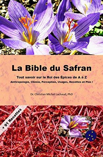 La Bible du Safran. Tout savoir sur le Roi des Épices de A à Z : Anthropologie, Chimie, Perception, Usages, Recettes et Plus !