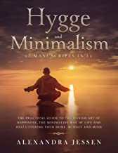 Hygge and Minimalism (2 Manuscripts in 1): The Practical Guide to The Danish Art of Happiness, The Minimalist way of Life and Decluttering your Home, Budget and Mind