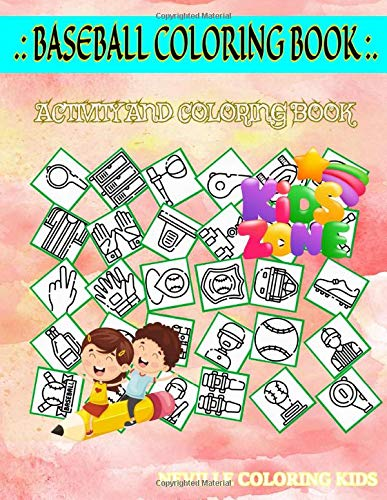 Baseball Coloring Book: Hot Dog, Swing, Baseball, Baseball Ball, Hot Dog, Whistle, Gloves, Megaphone For Kids Ages 2-4 Image Quizzes Words Activity And Coloring Books 35 Image