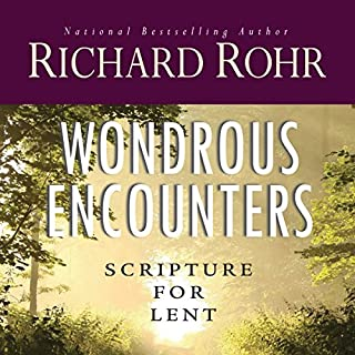 Wondrous Encounters     Scripture for Lent              Written by:                                                                                                                                 Richard Rohr                               Narrated by:                                                                                                                                 John Quigley O.F.M.                      Length: 4 hrs and 12 mins     1 rating     Overall 3.0