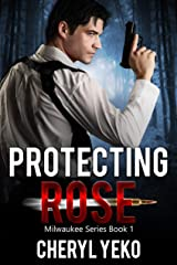 Protecting Rose (Milwaukee Series Book 1) Kindle Edition
