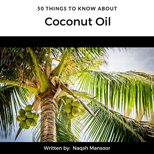 50 Things to Know About Coconut Oil                   By:                                                                                                                                 Naqsh Mansoor,                                                                                        50 Things To Know                               Narrated by:                                                                                                                                 Tim Titus                      Length: 27 mins     Not rated yet     Overall 0.0