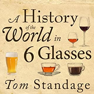 A History of the World in 6 Glasses                   Written by:                                                                                                                                 Tom Standage                               Narrated by:                                                                                                                                 Sean Runnette                      Length: 7 hrs and 34 mins     57 ratings     Overall 4.4