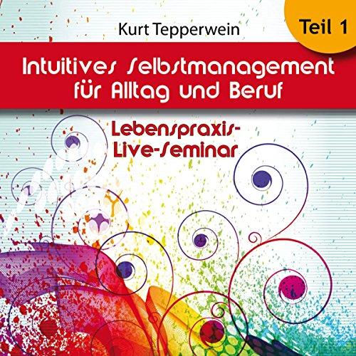 Intuitives Selbst-Management für Alltag und Beruf: Teil 1 (Lebenspraxis-Live-Seminar) Titelbild