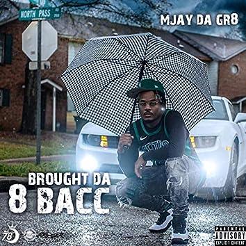 Brought Da 8 Bacc