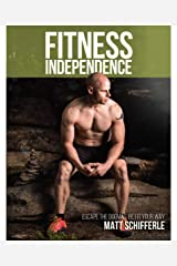 Fitness Independence: Escape the Dogma and Be Fit Your Way Kindle Edition