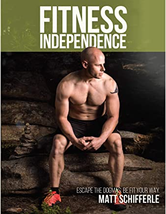 Fitness Independence: Escape the Dogma and Be Fit Your Way ...