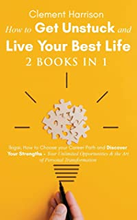 How to Get Unstuck and Live Your Best Life 2 books in 1: Ikigai, How to Choose your Career Path and Discover Your Strength...