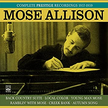 Mose Allison. Complete Prestige Recordings 1957-1959. Back County Suite / Local Color / Young Man Mose / Ramblin' with Mose / Creek Bank / Autumn Song