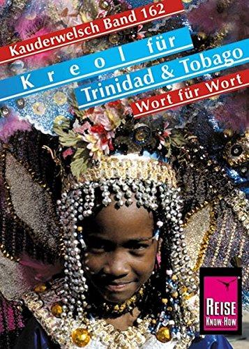 Reise Know-How Sprachführer Kreol für Trinidad und Tobago - Wort für Wort: Kauderwelsch-Band 162