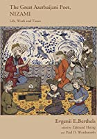 The Great Azerbaijani Poet, Nizami: Life, Work and Times