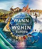 Lonely Planet Wann am besten wohin Europa: Der ultimative Reiseführer für jeden Monat (Lonely Planet Reisebildbände)