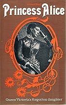 Princess Alice: Queen Victoria's forgotten daughter