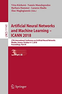 Artificial Neural Networks and Machine Learning – ICANN 2018: 27th International Conference on Artificial Neural Networks,...