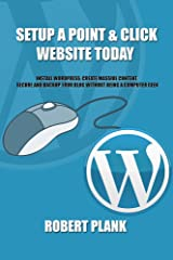 Setup a Point & Click Website Today: Install WordPress, Create Massive Content, Secure and Backup Your Blog WITHOUT Being a Computer Geek Kindle Edition