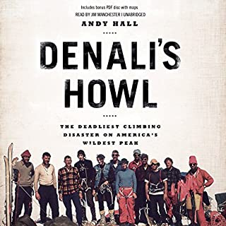 Denali's Howl     The Deadliest Climbing Disaster on America's Wildest Peak              By:                                                                                                                                 Andy Hall                               Narrated by:                                                                                                                                 Jim Manchester                      Length: 7 hrs and 22 mins     279 ratings     Overall 4.2