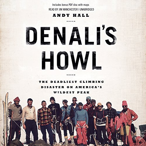 Denali's Howl     The Deadliest Climbing Disaster on America's Wildest Peak              Written by:                                                                                                                                 Andy Hall                               Narrated by:                                                                                                                                 Jim Manchester                      Length: 7 hrs and 22 mins     3 ratings     Overall 5.0