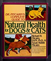 Dr. Pitcairn's New Complete Guide to Natural Health for Dogs & Cats