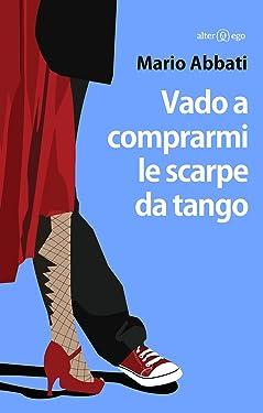Vado a comprarmi le scarpe da tango (Italian Edition)