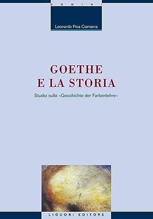 """Goethe e la storia: Studio sulla """"Geschichte der Farbenlehre"""" (La cultura storica Vol. 15)"""