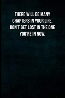 There will be many chapters in your life. Don't get lost in the one you're in now.: Blank Lined Journal with Soft Matte Cover
