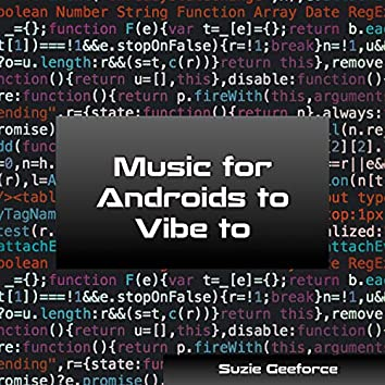 Music for Androids to Vibe to