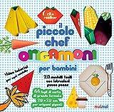 il piccolo chef. origamoni per bambini. ediz. a colori. con carte per origami staccabili integrate al libro