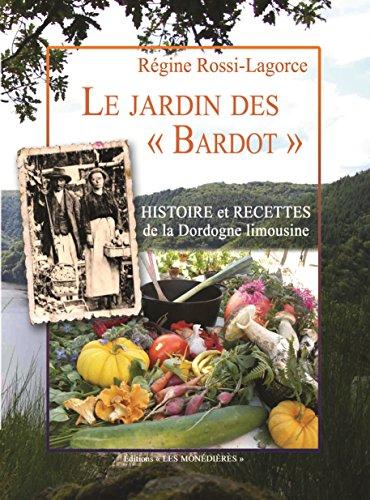 Le Jardin des « Bardot » : Histoire et recettes de la Dordogne limousine