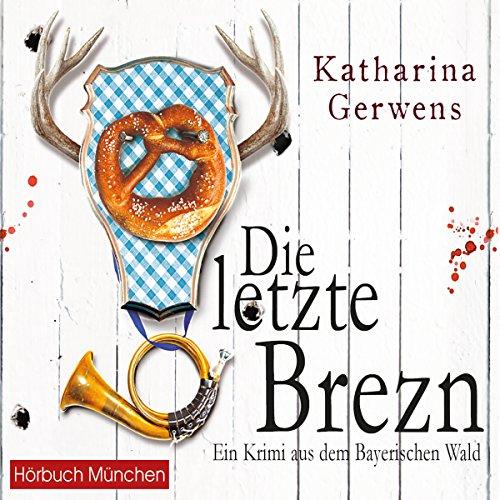 Die letzte Brezn (Bayerischer-Wald-Krimis 1) audiobook cover art