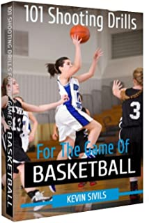 101 Shooting Drills for the Game of Basketball (Coaching Basketball Book 5)