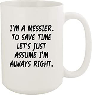 I`m A Messier. To Save Time Let`s Just Assume I`m Always Right. - 15oz Coffee Mug, White
