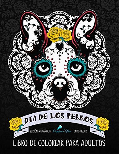 Dia De Los Perros Libro De Colorear Para Adultos: Fondo Negro: Edición medianoche: Un libro único para los amantes de los perros: 2 (Día de los Muertos calaveras de azúcar)