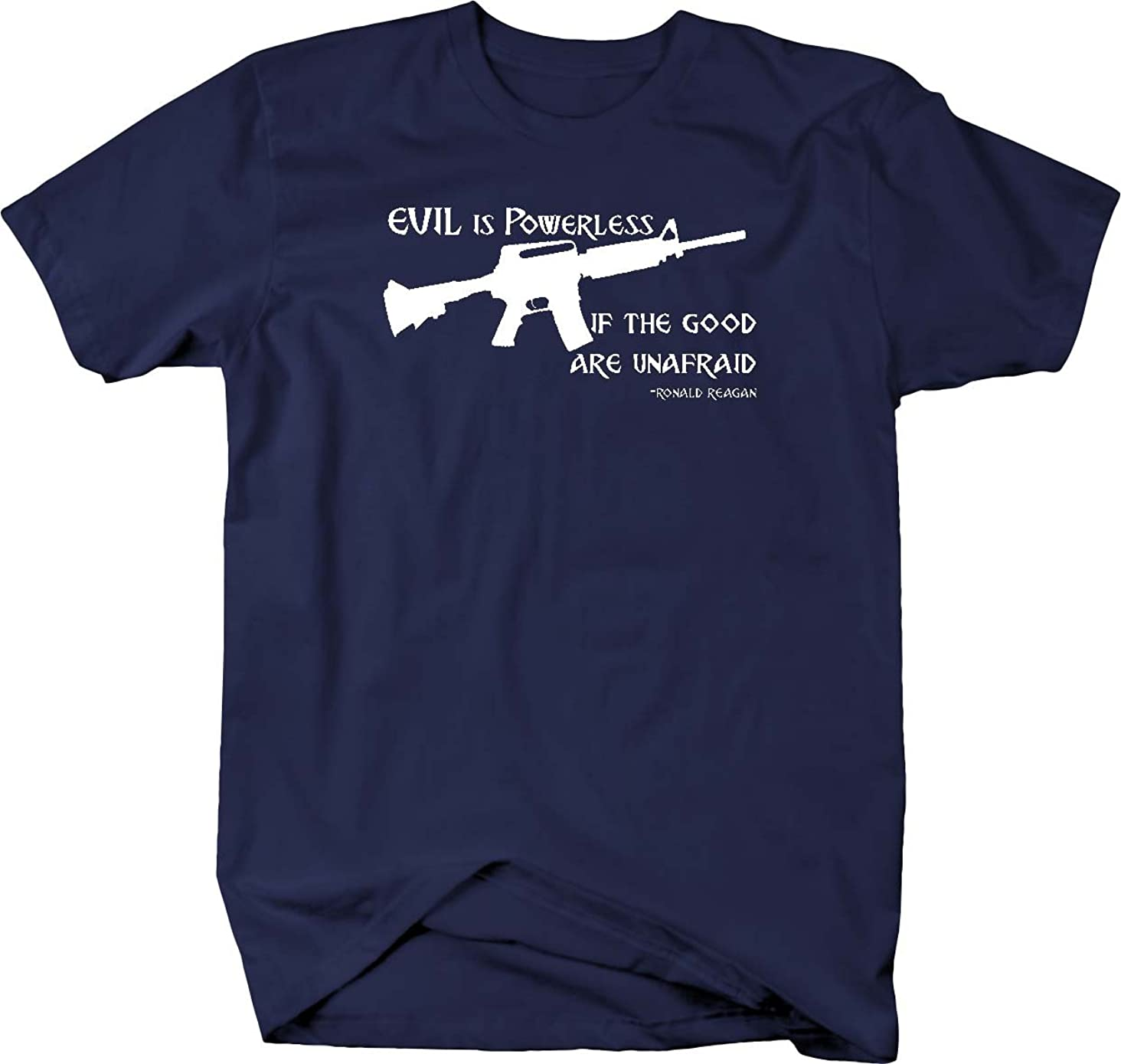Evil is Powerless if The Good are Unafraid Ronald Reagan Quote 2A NRA T Shirt