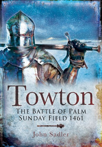 Towton: The Battle of Palm Sunday Field: The Battle of Palm Sunday Field 1461
