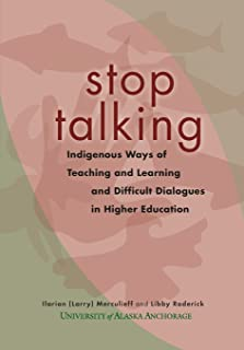 Stop Talking: Indigenous Ways of Teaching and Learning and Difficult Dialogues in Higher Education