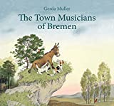 Muller, G: The Town Musicians of Bremen - Gerda Muller
