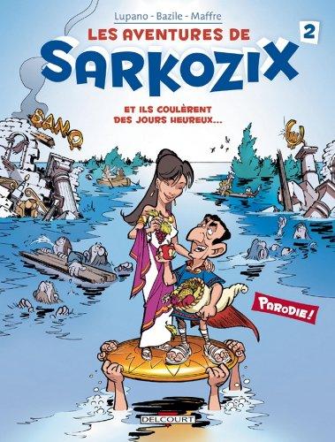 Les Aventures de Sarkozix T02 : Et ils coulèrent des jours heureux...