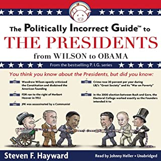 The Politically Incorrect Guide to the Presidents     From Wilson to Obama              By:                                                                                                                                 Steven F. Hayward                               Narrated by:                                                                                                                                 Johnny Heller                      Length: 9 hrs and 57 mins     47 ratings     Overall 3.8