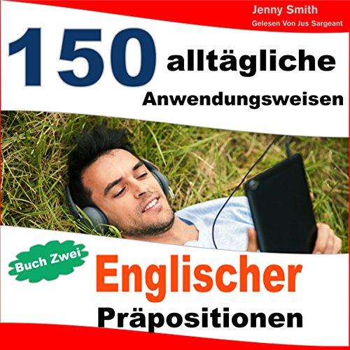 150 Alltägliche Anwendungsweisen Englischer Präpositionen audiobook cover art