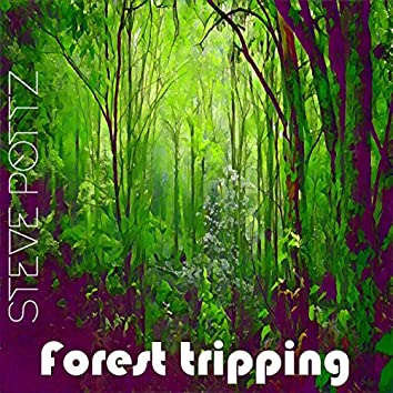 Forest Tripping