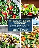 60 recetas de ensaladas vegetarianas: Ensaladas rápidas y fáciles para disfrutar, adelgazamiento y uso diario