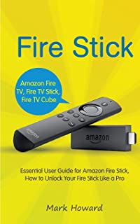 Fire Stick: Essential User Guide for Amazon Fire Stick, How to Unlock Your Fire