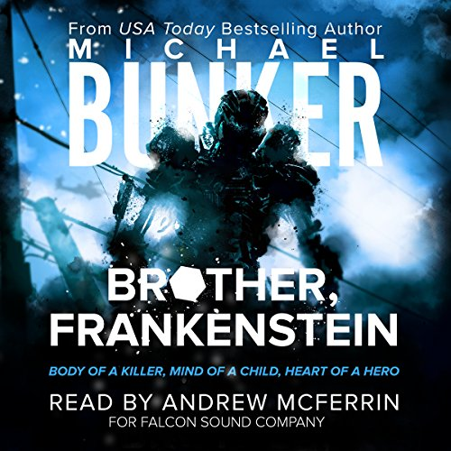Brother, Frankenstein                   By:                                                                                                                                 Michael Bunker                               Narrated by:                                                                                                                                 Andrew McFerrin                      Length: 8 hrs and 18 mins     1 rating     Overall 5.0