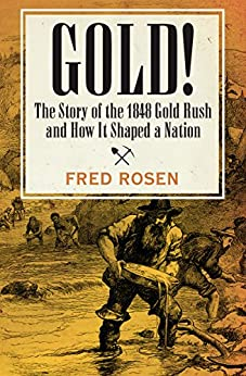 Gold!: The Story of the 1848 Gold Rush and How It Shaped a Nation by [Fred Rosen]