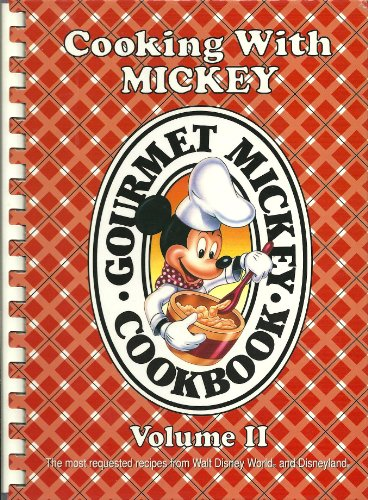 Cooking with Mickey (Volume II - Two): The Most Requested Recipes from Walt Disney World and Disneyland