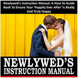 "Newlywed's Instruction Manual: A How to Guide Book to Ensure Your ""Happily Ever After"" Is Really and Truly Happy audiobook cover art"