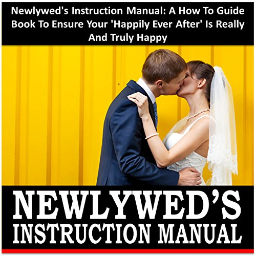 "Newlywed's Instruction Manual: A How to Guide Book to Ensure Your ""Happily Ever After"" Is Really and Truly Happy Titelbild"