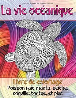 La vie océanique - Livre de coloriage - Poisson raie manta, seiche, coquille, tortue, et plus (French Edition)
