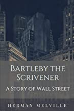 Bartleby the Scrivener A Story of Wall-Street: Annotated